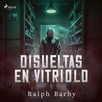 Disueltas en Vitriolo - Dramatizado - Ralph Barby