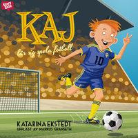 Kaj lär sig spela fotboll - Katarina Ekstedt