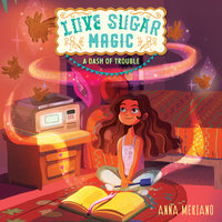 Love Sugar Magic: A Dash of Trouble - Anna Meriano