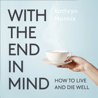 With the End in Mind - Kathryn Mannix