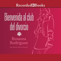 Bienvenida al club del divorcio (Welcome to the Divorce Club) - Rosaura Rodríguez