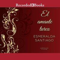 El amante turco - Esmeralda Santiago