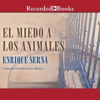 El miedo a los animales - Enrique Serna