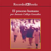 El proceso humano - Antonio Calleja González