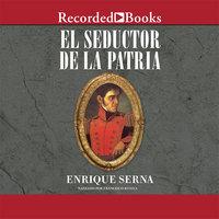 El seductor de la patria - Enrique Serna