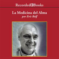 La Medicina del Alma - Eric Rolf