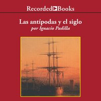 Las antipodas y el siglo (The Antipodes and the Century) - Ignacio Padilla