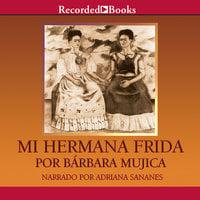 Mi hermana Frida - Bárbara Mujica
