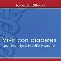 Vivir con diabetes - Juan José Murillo Moreno