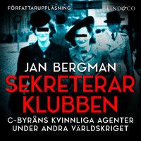 Sekreterarklubben : Svenska kvinnliga spioner under andra världskriget - Jan Bergman
