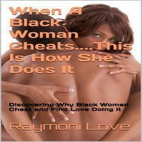When A Black Woman Cheats......This Is How She Does It: Discovering Why Black Women Cheat and Find Love Doing It - Raymond Sturgis