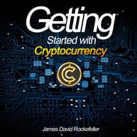 Getting Started with Cryptocurrency - James David Rockefeller