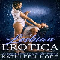 Lesbian Erotica: A Lesbian Erotica Short Story - Kathleen Hope