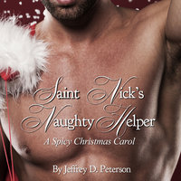 Saint Nick's Naughty Helper: A Spicy Christmas Carol - Jeffrey D. Peterson