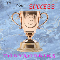 To Your Success - Toby Robbins
