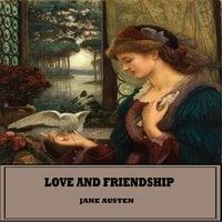 Love and Friendship - Jane Austen