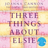 Three Things About Elsie - Joanna Cannon