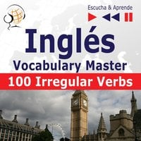 Inglés. Vocabulary Master: 100 Irregular Verbs – Elementary / Intermediate Level (Nivel A2-B2 – Escucha & Aprende) - Dorota Guzik