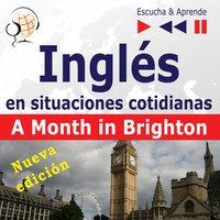 Inglés en situaciones cotidianas: A Month in Brighton – Nueva edición (Nivel de competencia: B1 – Escuche y aprenda) - Dorota Guzik