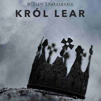 Król Lear - Słuchowisko - William Shakespeare