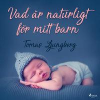 Vad är naturligt för mitt barn - Tomas Ljungberg