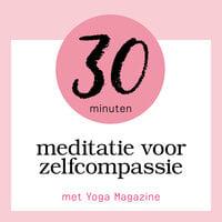 30 minuten meditatie voor zelfcompassie - Yoga Magazine