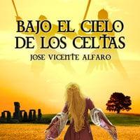 Bajo el cielo de los celtas - José Vicente Alfaro