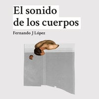 El sonido de los cuerpos - Nando López, Fernando J López