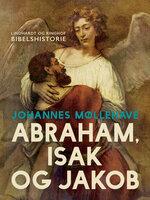Abraham, Isak og Jakob - Johannes Møllehave