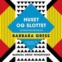 Huset og slottet: Erindringsroman - Barbara Gress
