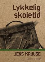 Lykkelig skoletid - Jens Kruuse