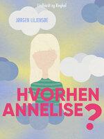 Hvorhen Annelise? - Jørgen Liljensøe
