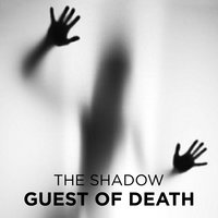Guest of Death - The Shadow