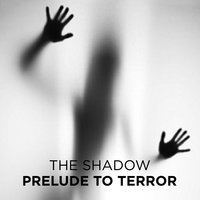 Prelude to Terror - The Shadow