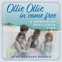 Ollie Ollie In Come Free - Anne Bernard Becker