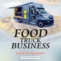 Food Truck Business: Guide for Beginners - James David Rockefeller