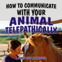How to Communicate with your Animal Telepathically - James David Rockefeller