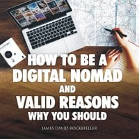 How to Be a Digital Nomad and Valid Reasons Why You Should - James David Rockefeller