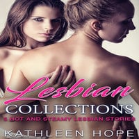 Lesbian Collections: 5 Hot and Steamy Lesbian Stories - Kathleen Hope