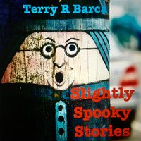 Slightly Spooky Stories - Terry R. Barca