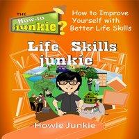Life Skills Junkie - Howie Junkie