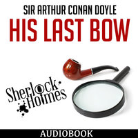 Sherlock Holmes: His Last Bow - Sir Arthur Conan Doyle