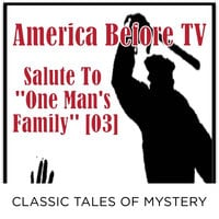 America Before TV - Salute To ''One Man's Family'' [03] - Classic Tales of Mystery