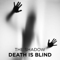 Death is Blind - The Shadow