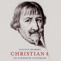 Christian 4. - En europæisk statsmand - Steffen Heiberg