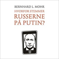 Hvorfor stemmer russerne på Putin? - Bernhard L. Mohr