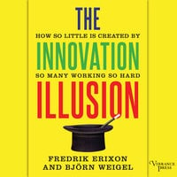The Innovation Illusion - Fredrik Erixon