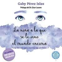 La niña a la que se le vino el mundo encima - Gaby Pérez Islas