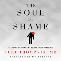 The Soul Of Shame - Retelling the Stories We Believe About Ourselves - Curt Thompson