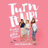 Turn It Up! - Practice Makes Pitch Perfect - Jen Calonita